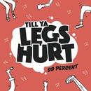 Till Ya Legs Hurt/99 Percent
