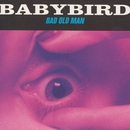 Bad Old Man/Babybird