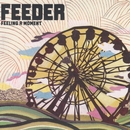 Feeling a Moment/Feeder