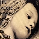 Love to Be Loved/The Mobile Homes