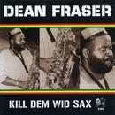 Kill Dem Wid Sax: The Ras Collection/Dean Fraser