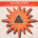 I Come From Another Planet, Baby/Julian Cope