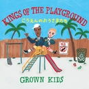 KINGS OF THE PLAYGROUND/GROWN KIDS