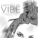 Can't Kill My Vibe/Mariette
