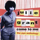 Come to Me: The Pye Anthology/Julie Grant