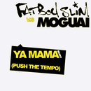 Ya Mama (Push the Tempo) [MOGUAI Remix]/Fatboy Slim vs. Moguai