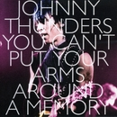 You Can't Put Your Arms Around a Memory/Johnny Thunders