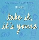 Take It, It's Yours/Katy Goodman & Greta Morgan