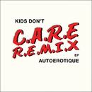 Kids Don't Care (Remixes)/Autoerotique