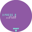Tell Him / In My House/X-Press 2