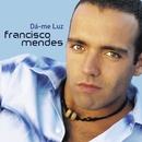 Dá-me Luz/Francisco Mendes