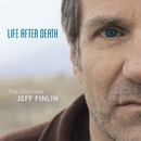 Life After Death - The Essential Jeff Finlin/Jeff Finlin