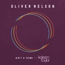 Ain't A Thing (feat. Kaleem Taylor)/Oliver Nelson
