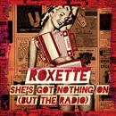 She's Got Nothing On (But The Radio)/Roxette