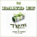Band It  (feat. Chedda Da Connect)/T-Wayne