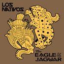 The Eagle & The Jaguar/Los Nativos