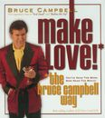 Make Love! The Bruce Campbell Way/Bruce Campbell