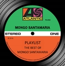 Playlist: The Best Of Mongo Santamaria/Mongo Santamaria