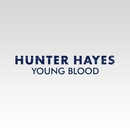 Young Blood/Hunter Hayes