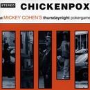 ...at Mickey Cohen's Thursdaynight pokergame/Chickenpox