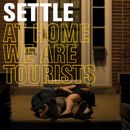 At Home We Are Tourists/Settle