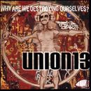Why Are We Destroying Ourselves/Union 13