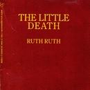 The Little Death/Ruth Ruth