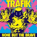 None But the Brave/Trafik
