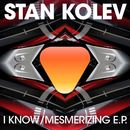 I Know / Mesmerizing/Stan Kolev