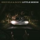Little Seeds/Shovels & Rope