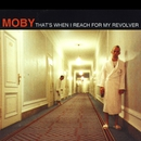 That's When I Reach For My Revolver/Moby