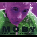 Everytime You Touch Me/Moby