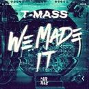 We Made It/T-Mass