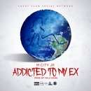 Addicted To My Ex (Flexin' Version)/M City JR
