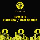 Right Now / State Of Mind/Urmet K