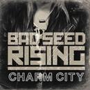 Charm City/Bad Seed Rising