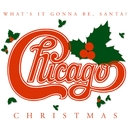 Chicago Christmas: What's It Gonna Be Santa/Chicago