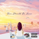 You Should Be Here/Kehlani
