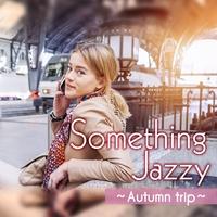 Something Jazzy Selected by Naoko Shimada~秋旅に連れていきたい、女子ジャズ~