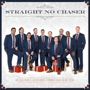 I'll Have Another...Christmas Album/Straight No Chaser