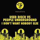 I Don't Want Nobody Else/Used Disco, People Underground