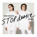 Stop Desire (Remixes)/Tegan And Sara