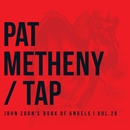Tap: John Zorn's Book of Angels, Vol. 20/Pat Metheny Group