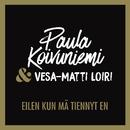 Eilen kun mä tiennyt en (feat. Vesa-Matti Loiri)/Paula Koivuniemi