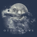 Not Alone/Otto Knows