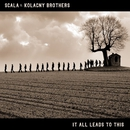 It All Leads To This/Scala & Kolacny Brothers