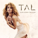 Slow Down The Flow/TAL