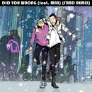 Did You Wrong (feat. MAX) [FRND Remix]/Sweater Beats