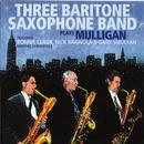 Plays Mulligan (feat. Ronnie Cuber, Nick Brignola & Gary Smulyan)/Three Baritone Saxophone Band