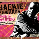 This Is My Story: A History of Jamaica's Greatest Balladeer/Jackie Edwards